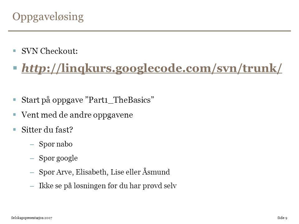 Oppgaveløsing  SVN Checkout:  http://linqkurs.googlecode.com/svn/trunk/ http://linqkurs.googlecode.com/svn/trunk/  Start på oppgave Part1_TheBasics  Vent med de andre oppgavene  Sitter du fast.