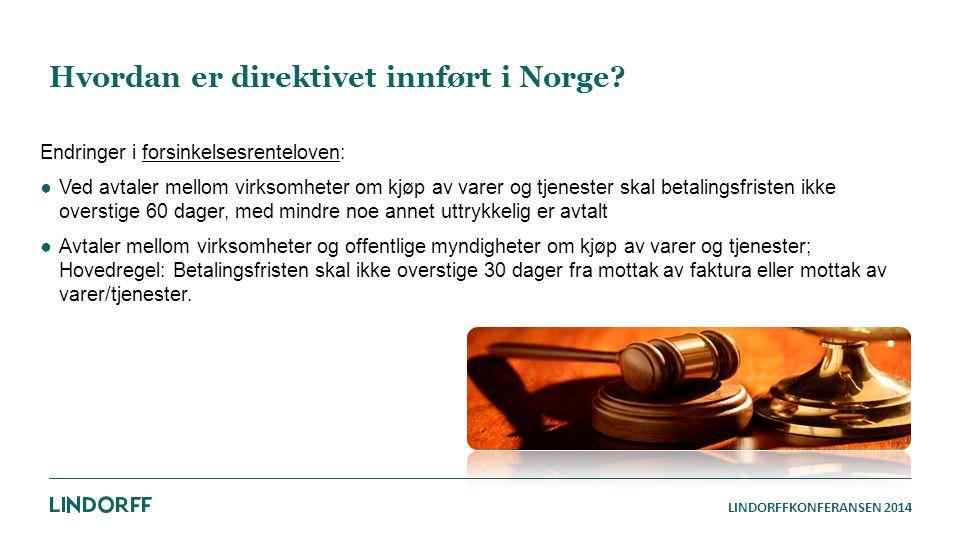 LINDORFFKONFERANSEN 2014 Hvordan er direktivet innført i Norge? Endringer i forsinkelsesrenteloven: ●Ved avtaler mellom virksomheter om kjøp av varer