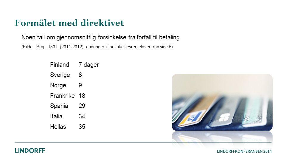 LINDORFFKONFERANSEN 2014 Formålet med direktivet Noen tall om gjennomsnittlig forsinkelse fra forfall til betaling (Kilde_ Prop. 150 L (2011-2012), en