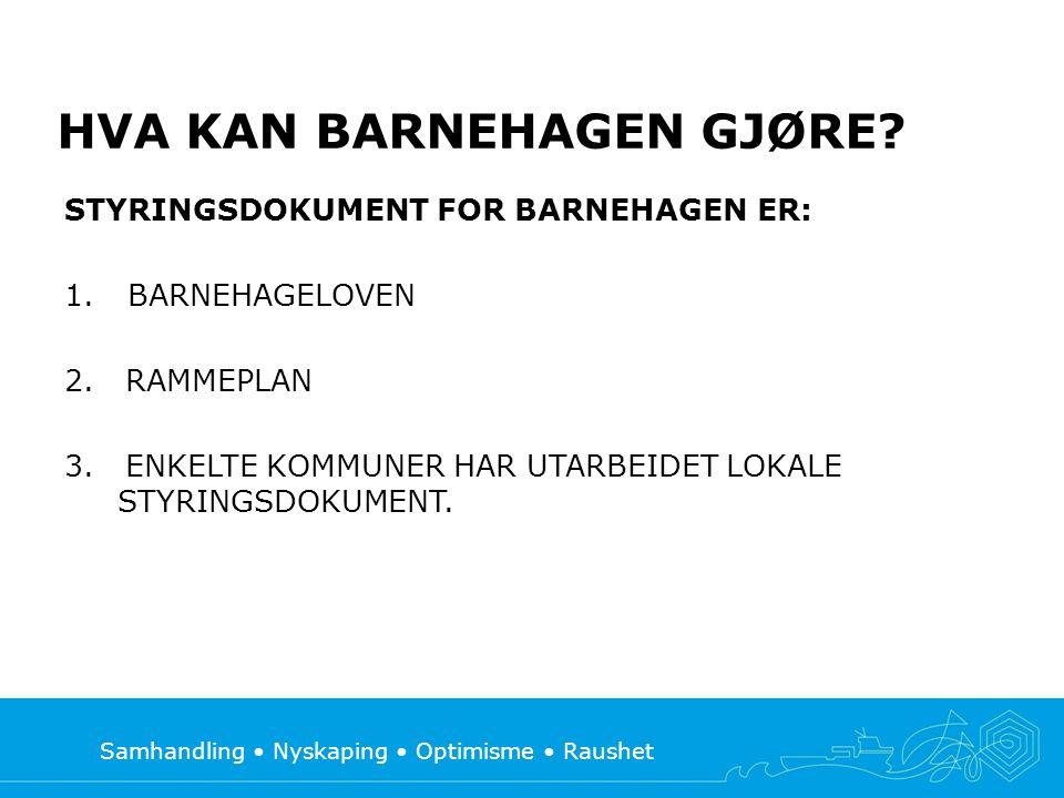 Samhandling Nyskaping Optimisme Raushet STYRINGSDOKUMENT FOR BARNEHAGEN ER: 1. BARNEHAGELOVEN 2. RAMMEPLAN 3. ENKELTE KOMMUNER HAR UTARBEIDET LOKALE S