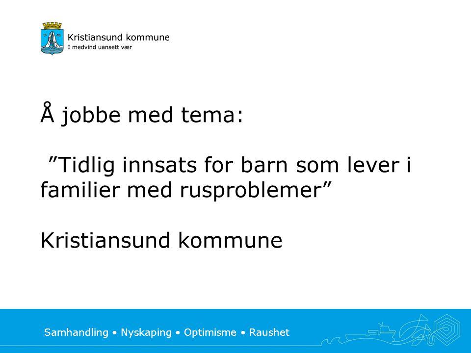 """Samhandling Nyskaping Optimisme Raushet Å jobbe med tema: """"Tidlig innsats for barn som lever i familier med rusproblemer"""" Kristiansund kommune"""