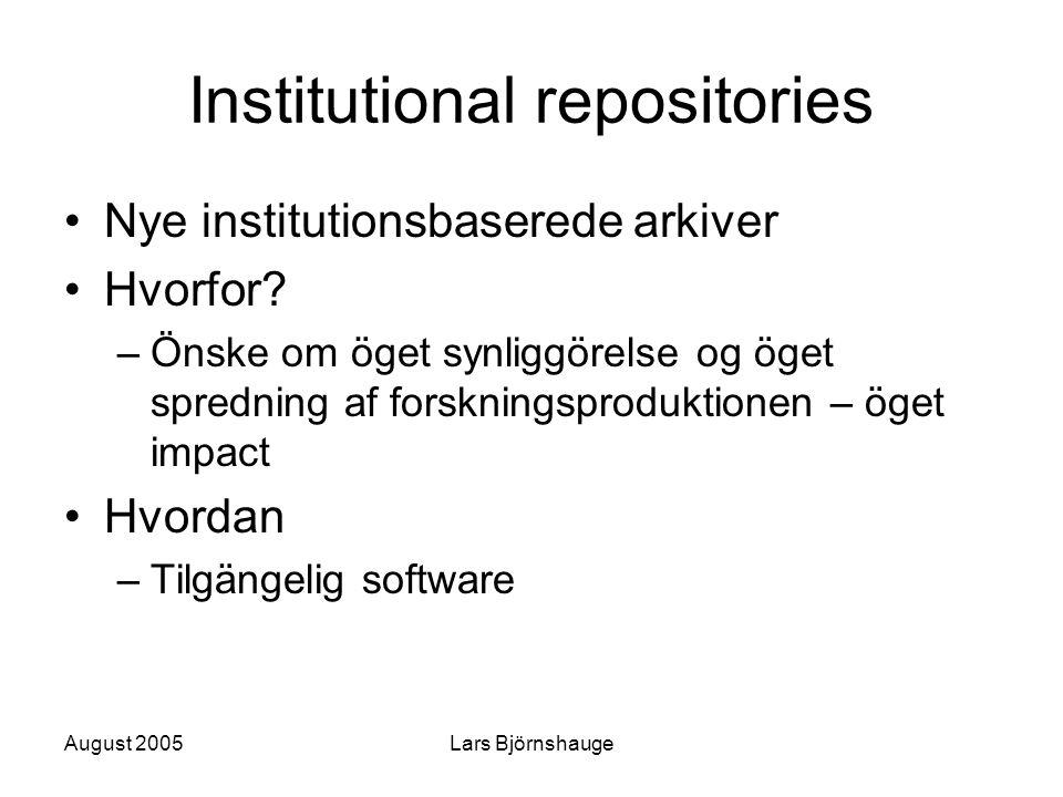 August 2005Lars Björnshauge Institutional repositories Nye institutionsbaserede arkiver Hvorfor? –Önske om öget synliggörelse og öget spredning af for
