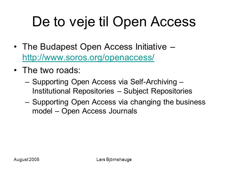 August 2005Lars Björnshauge De to veje til Open Access The Budapest Open Access Initiative – http://www.soros.org/openaccess/ http://www.soros.org/ope