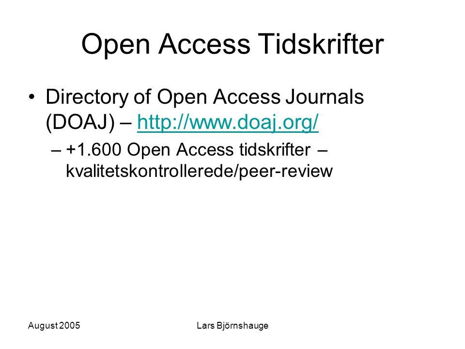 August 2005Lars Björnshauge Open Access Tidskrifter Directory of Open Access Journals (DOAJ) – http://www.doaj.org/http://www.doaj.org/ –+1.600 Open Access tidskrifter – kvalitetskontrollerede/peer-review