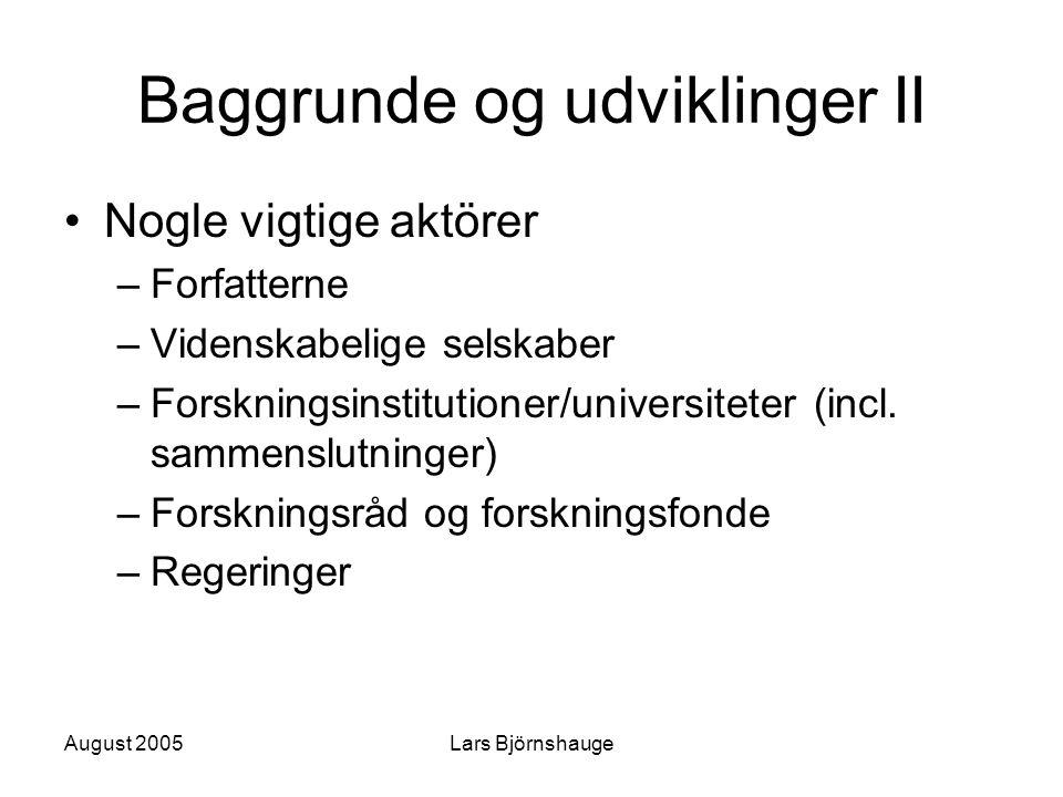 August 2005Lars Björnshauge Baggrunde og udviklinger II Nogle vigtige aktörer –Forfatterne –Videnskabelige selskaber –Forskningsinstitutioner/universi