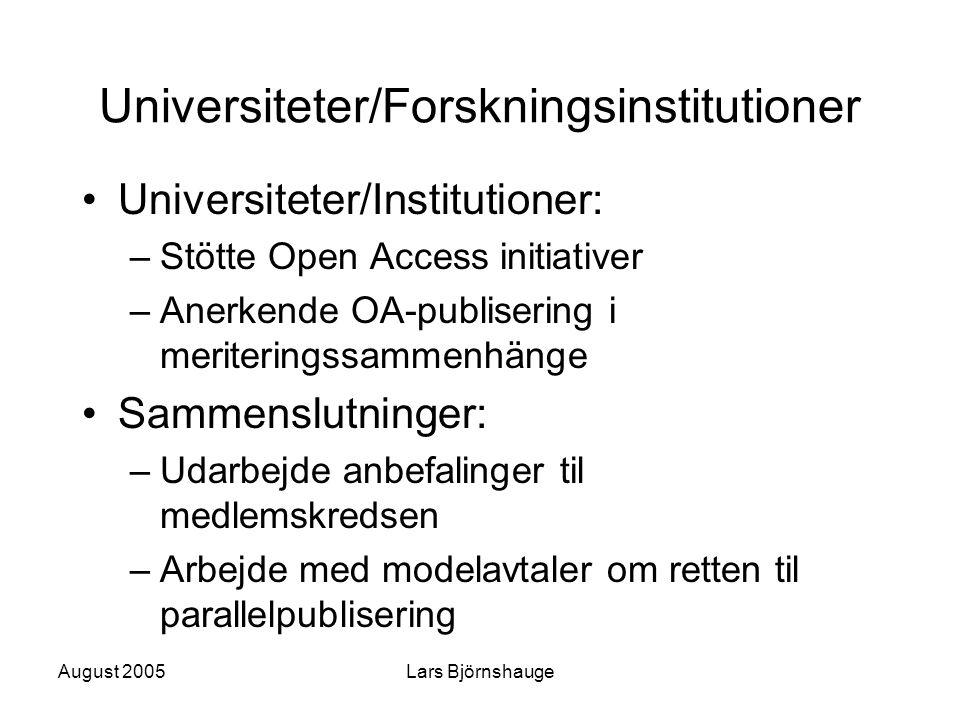 August 2005Lars Björnshauge Universiteter/Forskningsinstitutioner Universiteter/Institutioner: –Stötte Open Access initiativer –Anerkende OA-publiseri