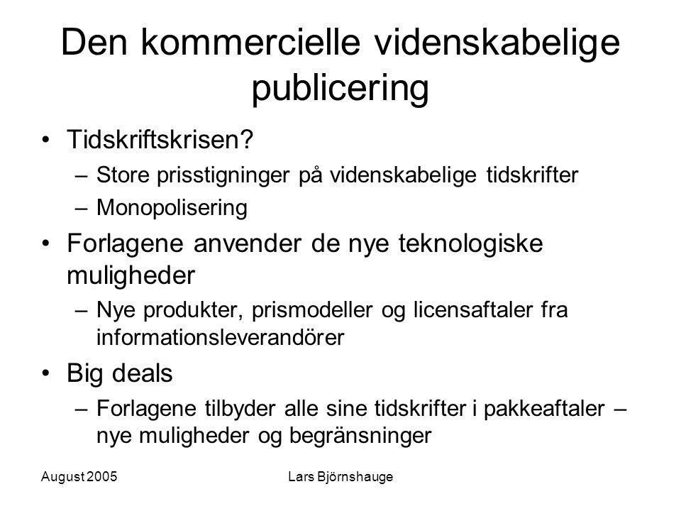 August 2005Lars Björnshauge Den kommercielle videnskabelige publicering Tidskriftskrisen? –Store prisstigninger på videnskabelige tidskrifter –Monopol