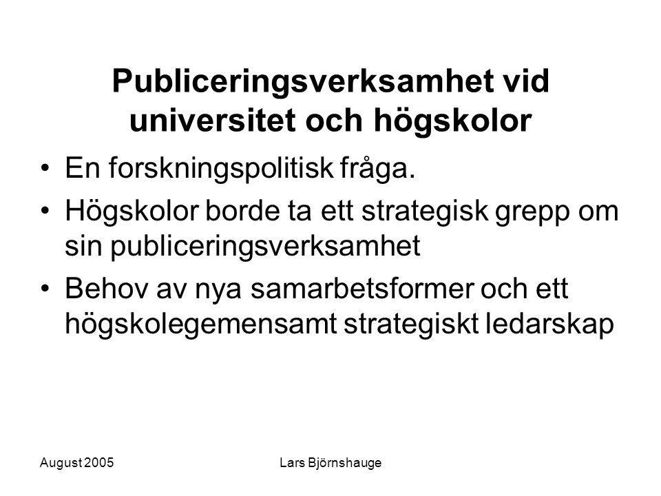 August 2005Lars Björnshauge Publiceringsverksamhet vid universitet och högskolor En forskningspolitisk fråga. Högskolor borde ta ett strategisk grepp