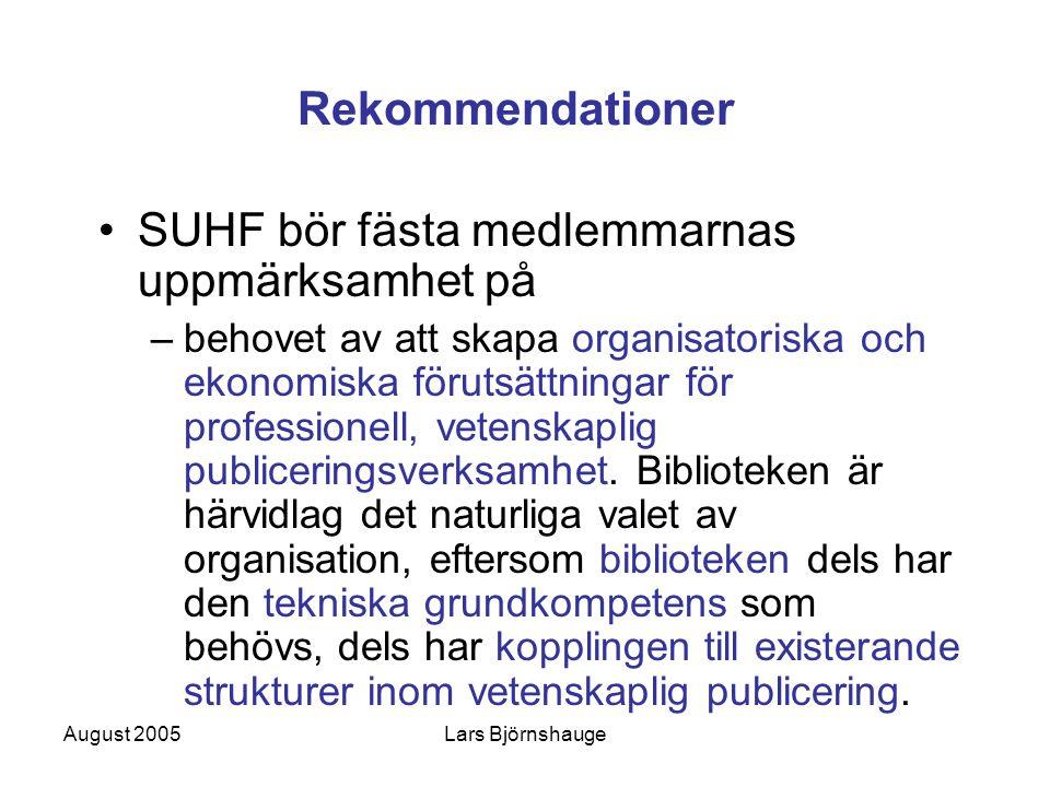 August 2005Lars Björnshauge Rekommendationer SUHF bör fästa medlemmarnas uppmärksamhet på –behovet av att skapa organisatoriska och ekonomiska förutsä