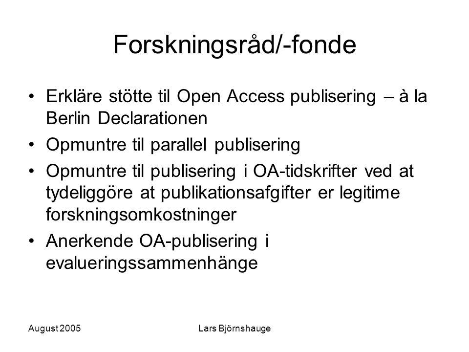 August 2005Lars Björnshauge Forskningsråd/-fonde Erkläre stötte til Open Access publisering – à la Berlin Declarationen Opmuntre til parallel publisering Opmuntre til publisering i OA-tidskrifter ved at tydeliggöre at publikationsafgifter er legitime forskningsomkostninger Anerkende OA-publisering i evalueringssammenhänge