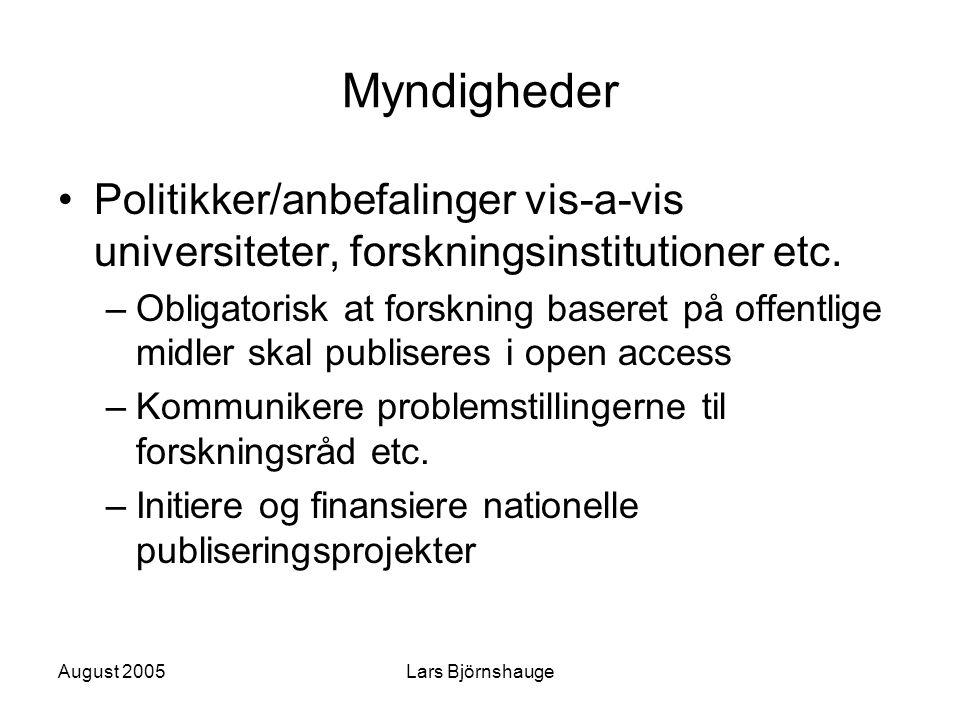 August 2005Lars Björnshauge Myndigheder Politikker/anbefalinger vis-a-vis universiteter, forskningsinstitutioner etc. –Obligatorisk at forskning baser