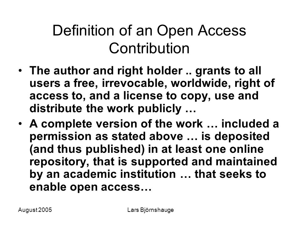 August 2005Lars Björnshauge Definition of an Open Access Contribution The author and right holder..