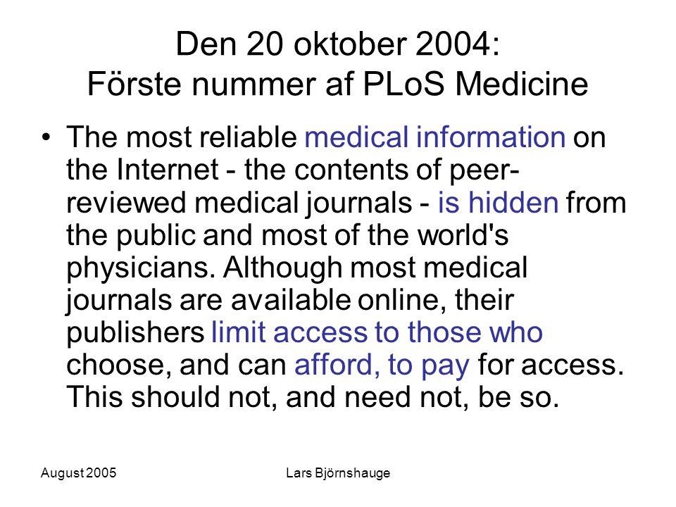 August 2005Lars Björnshauge Den 20 oktober 2004: Förste nummer af PLoS Medicine The most reliable medical information on the Internet - the contents o