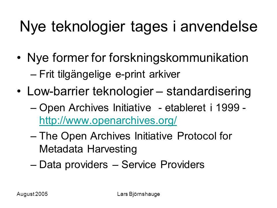 August 2005Lars Björnshauge Nye teknologier tages i anvendelse Nye former for forskningskommunikation –Frit tilgängelige e-print arkiver Low-barrier t
