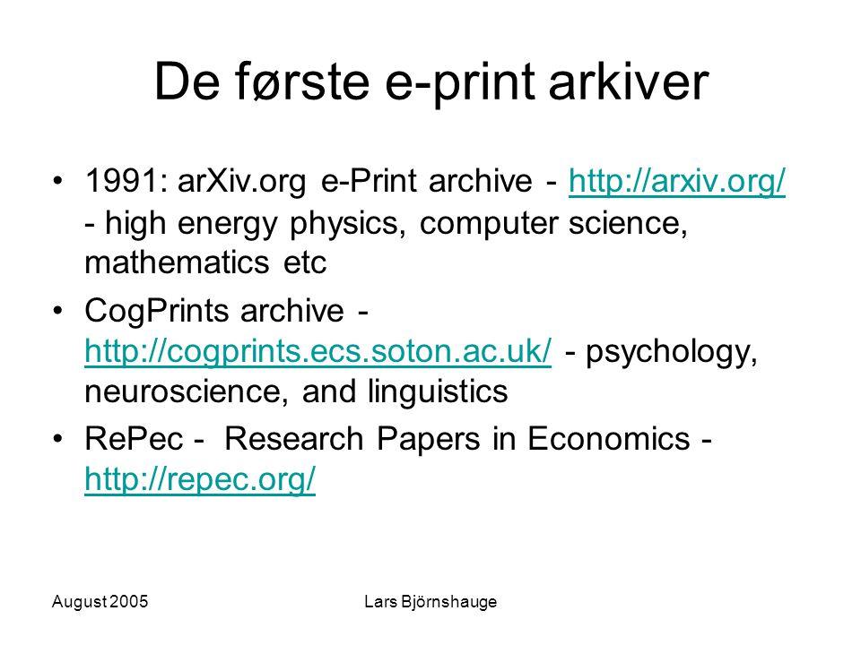 August 2005Lars Björnshauge De første e-print arkiver 1991: arXiv.org e-Print archive - http://arxiv.org/ - high energy physics, computer science, mat