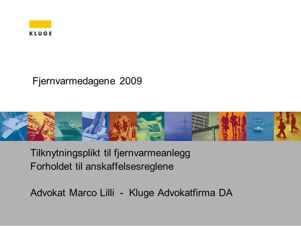 Fjernvarmedagene 2009 Tilknytningsplikt til fjernvarmeanlegg Forholdet til anskaffelsesreglene Advokat Marco Lilli - Kluge Advokatfirma DA