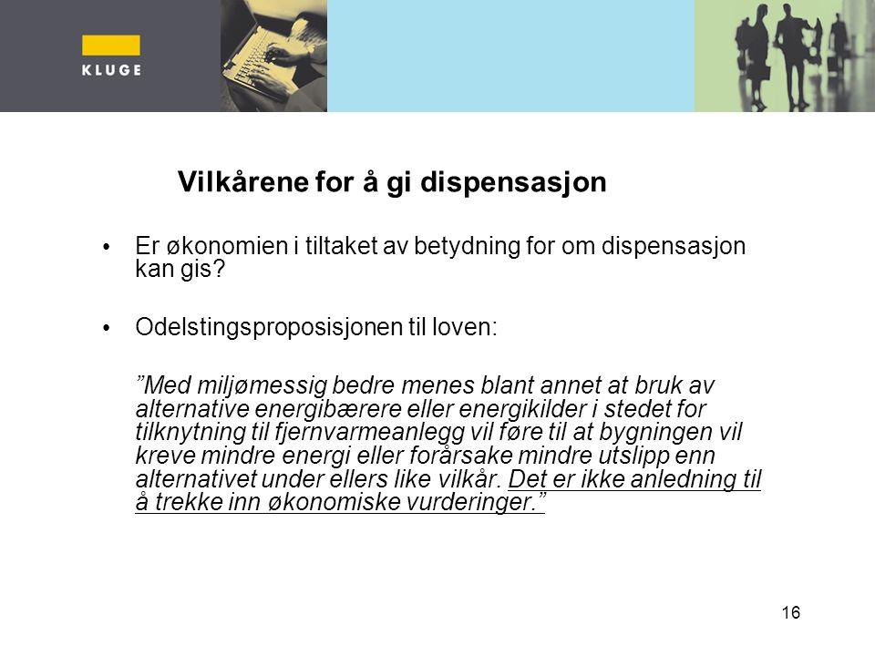16 Vilkårene for å gi dispensasjon Er økonomien i tiltaket av betydning for om dispensasjon kan gis.