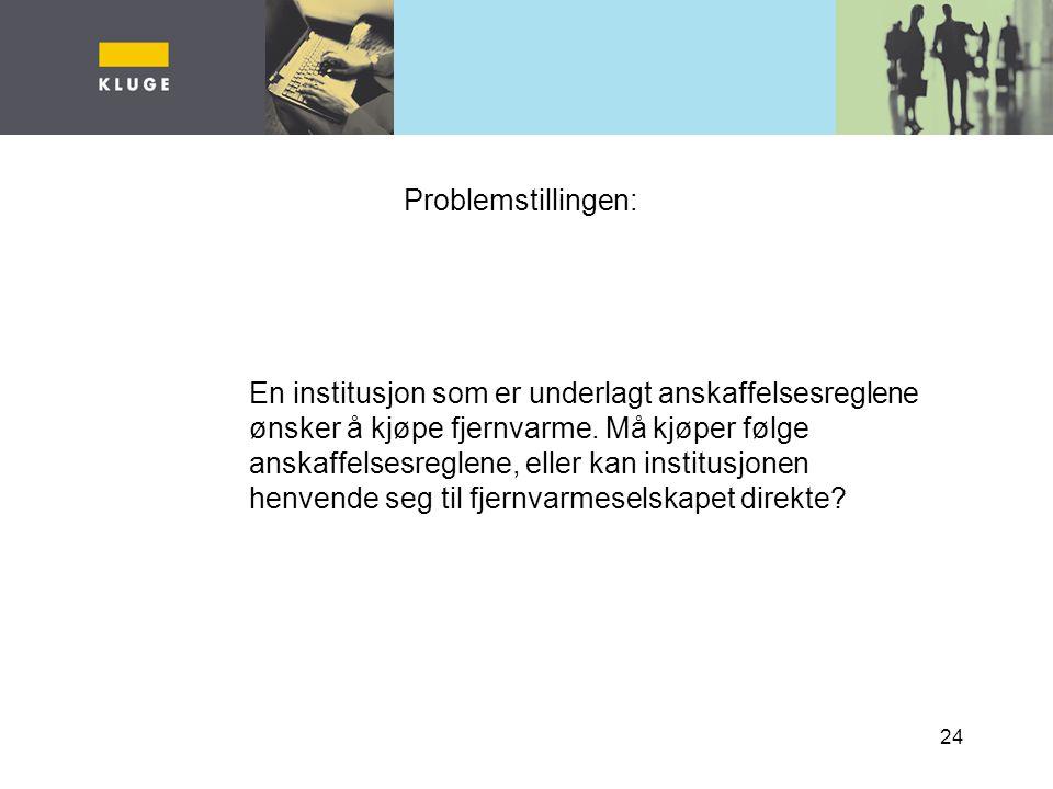 24 Problemstillingen: En institusjon som er underlagt anskaffelsesreglene ønsker å kjøpe fjernvarme.
