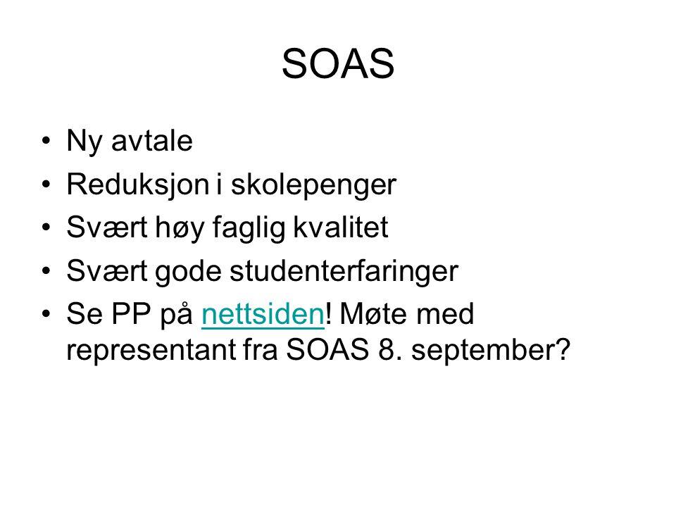SOAS Ny avtale Reduksjon i skolepenger Svært høy faglig kvalitet Svært gode studenterfaringer Se PP på nettsiden.