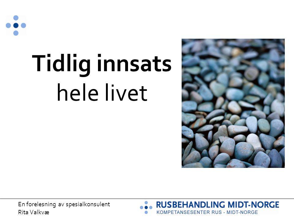 En forelesning av spesialkonsulent Rita Valkvæ Tidlig innsats hele livet