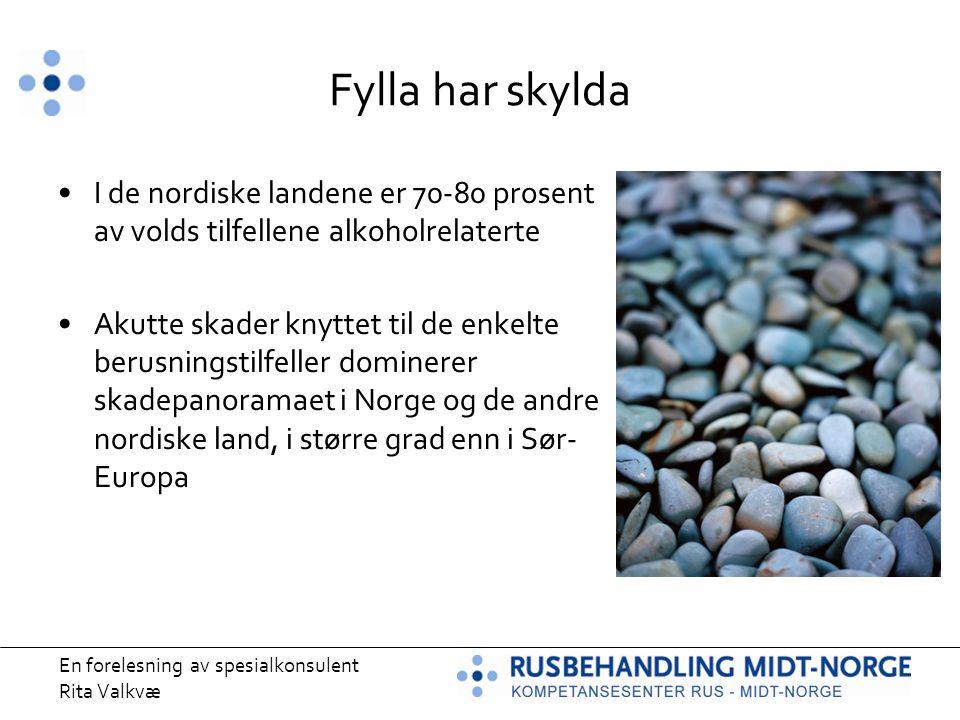 En forelesning av spesialkonsulent Rita Valkvæ Fylla har skylda I de nordiske landene er 70-80 prosent av volds tilfellene alkoholrelaterte Akutte ska