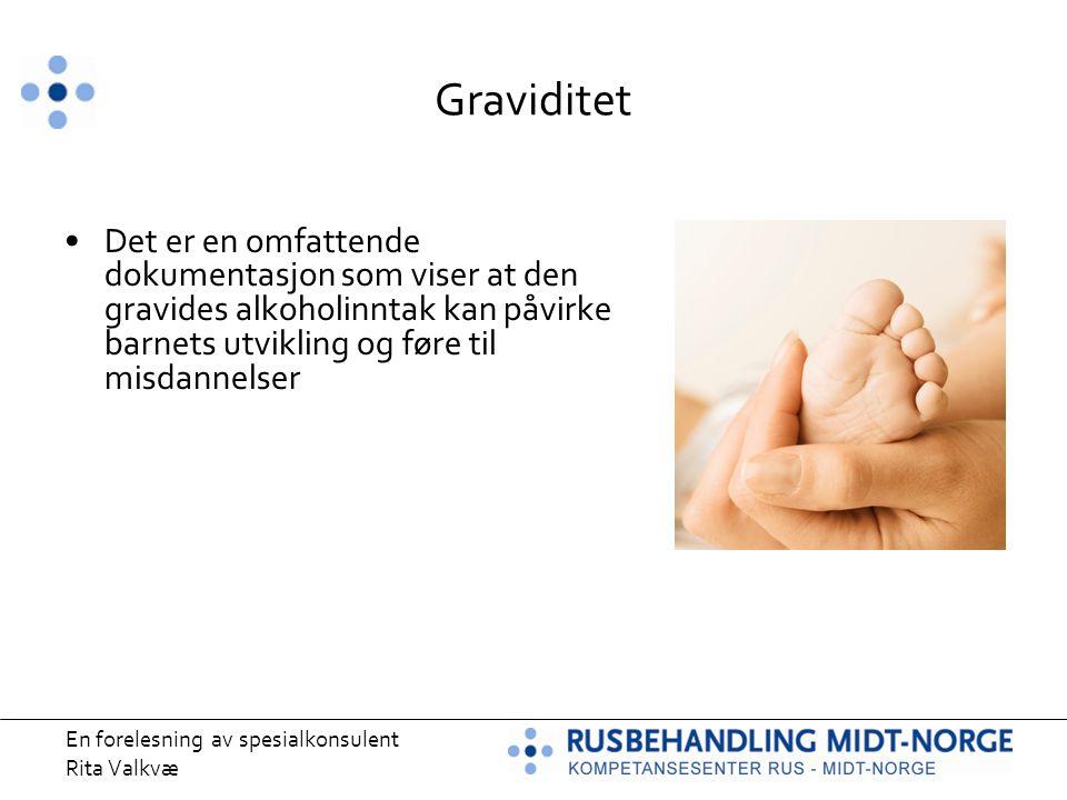 En forelesning av spesialkonsulent Rita Valkvæ Graviditet Det er en omfattende dokumentasjon som viser at den gravides alkoholinntak kan påvirke barne