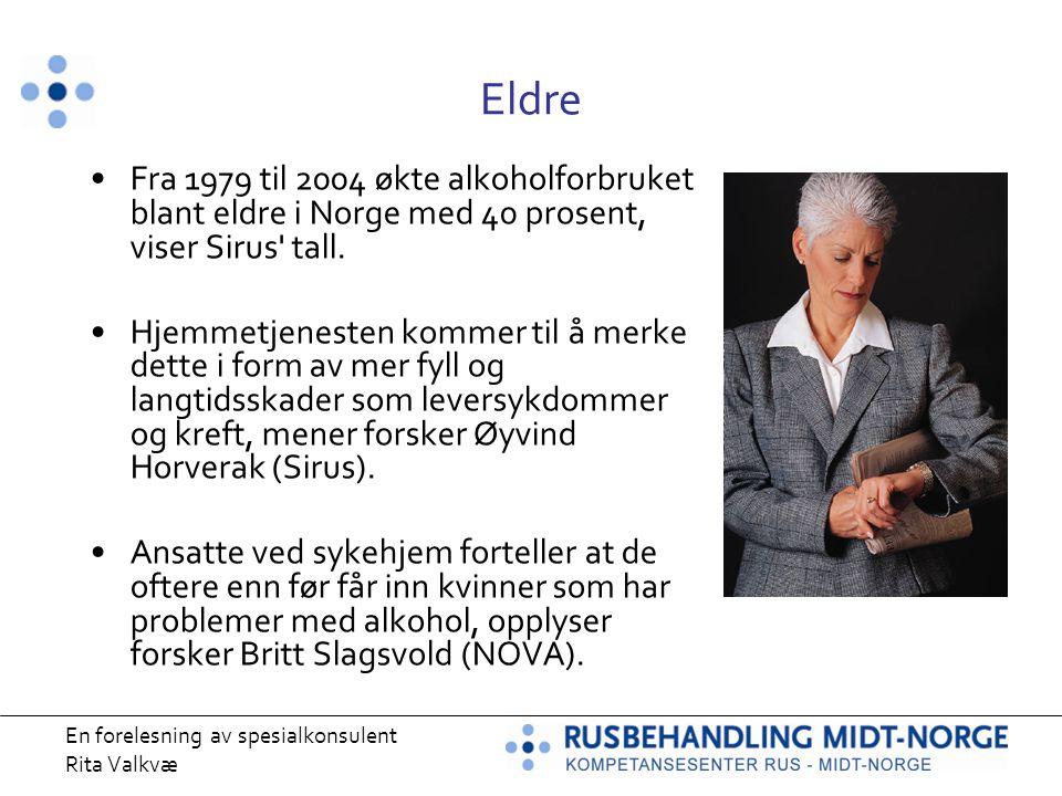 En forelesning av spesialkonsulent Rita Valkvæ Eldre Fra 1979 til 2004 økte alkoholforbruket blant eldre i Norge med 40 prosent, viser Sirus' tall. Hj