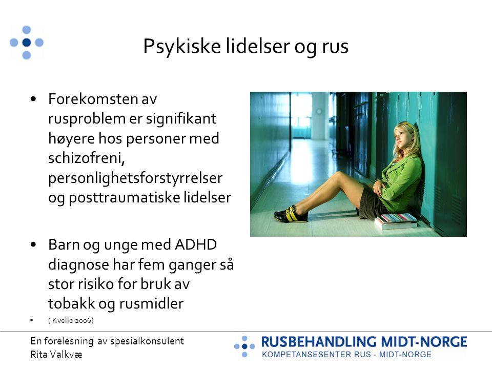 En forelesning av spesialkonsulent Rita Valkvæ Psykiske lidelser og rus Forekomsten av rusproblem er signifikant høyere hos personer med schizofreni,