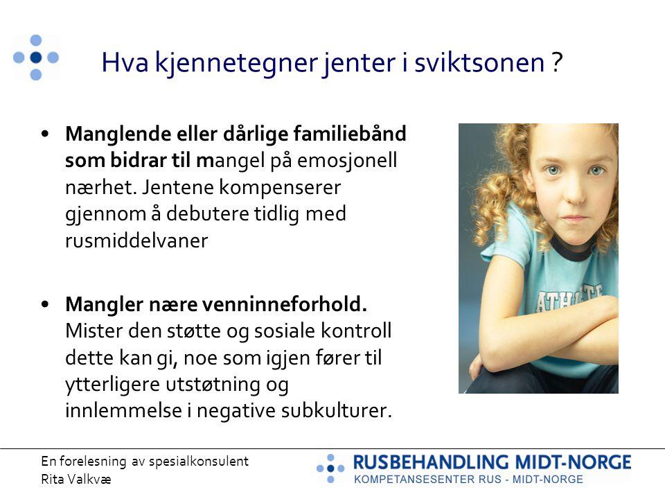 En forelesning av spesialkonsulent Rita Valkvæ Hva kjennetegner jenter i sviktsonen ? Manglende eller dårlige familiebånd som bidrar til mangel på emo