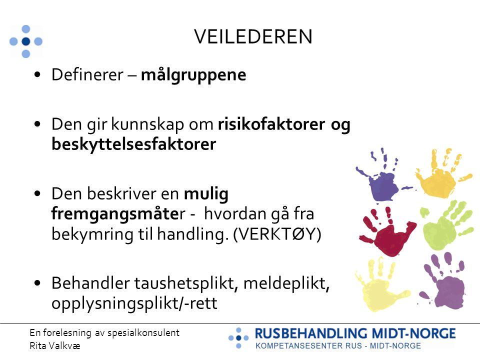En forelesning av spesialkonsulent Rita Valkvæ VEILEDEREN Definerer – målgruppene Den gir kunnskap om risikofaktorer og beskyttelsesfaktorer Den beskr