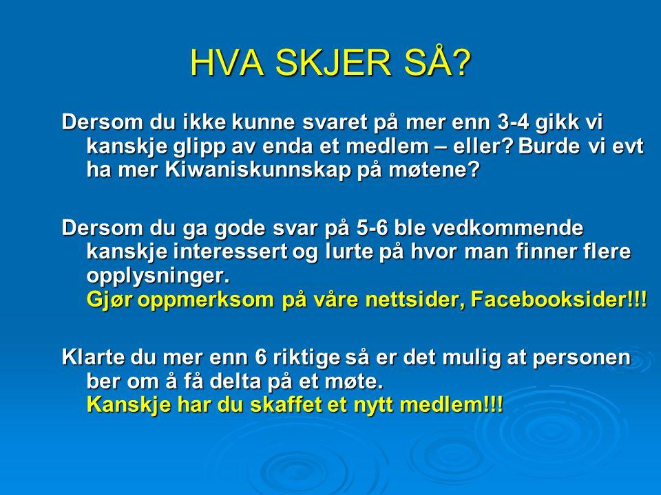 HVA SKJER SÅ.