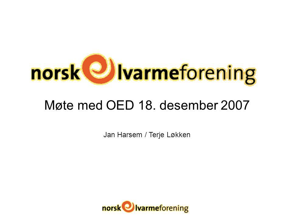 Møte med OED 18. desember 2007 Jan Harsem / Terje Løkken
