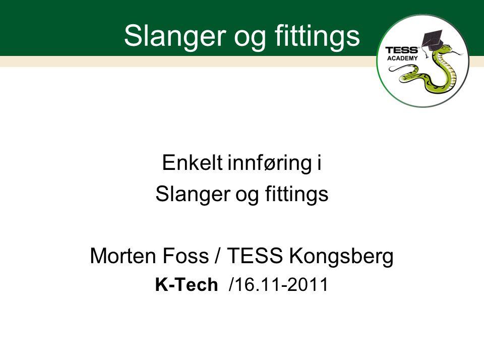 Slanger og fittings Enkelt innføring i Slanger og fittings Morten Foss / TESS Kongsberg K-Tech /16.11-2011