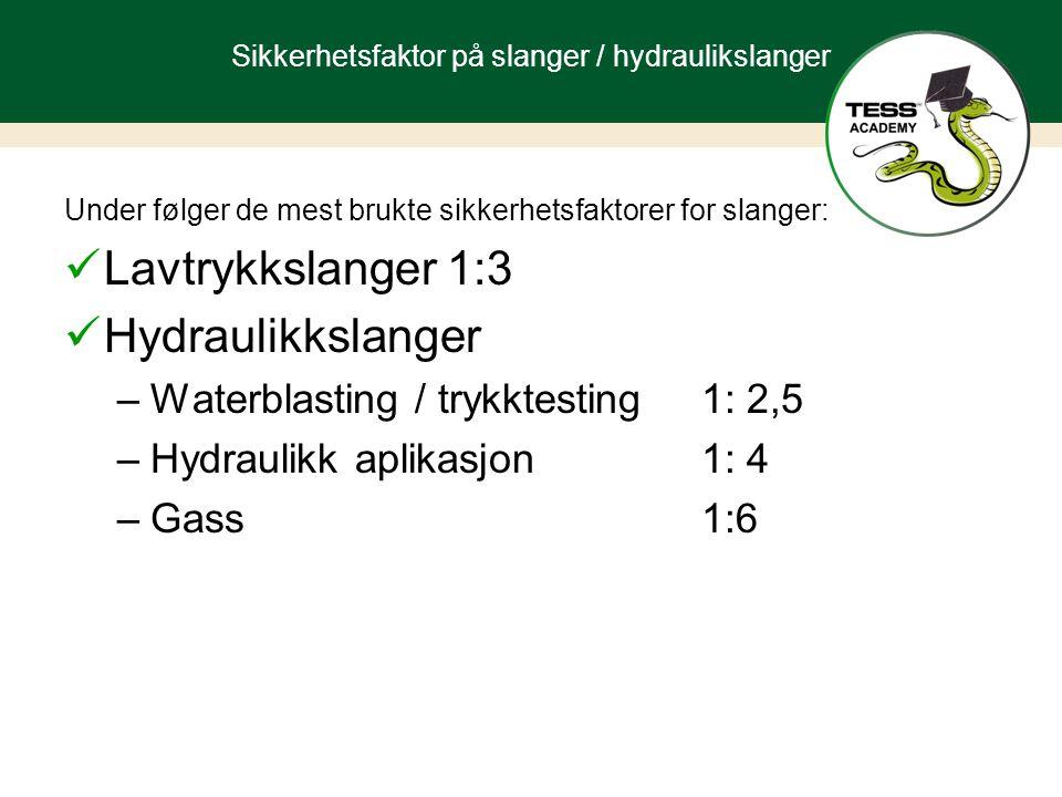 Sikkerhetsfaktor på slanger / hydraulikslanger Under følger de mest brukte sikkerhetsfaktorer for slanger: Lavtrykkslanger 1:3 Hydraulikkslanger –Waterblasting / trykktesting1: 2,5 –Hydraulikk aplikasjon1: 4 –Gass1:6