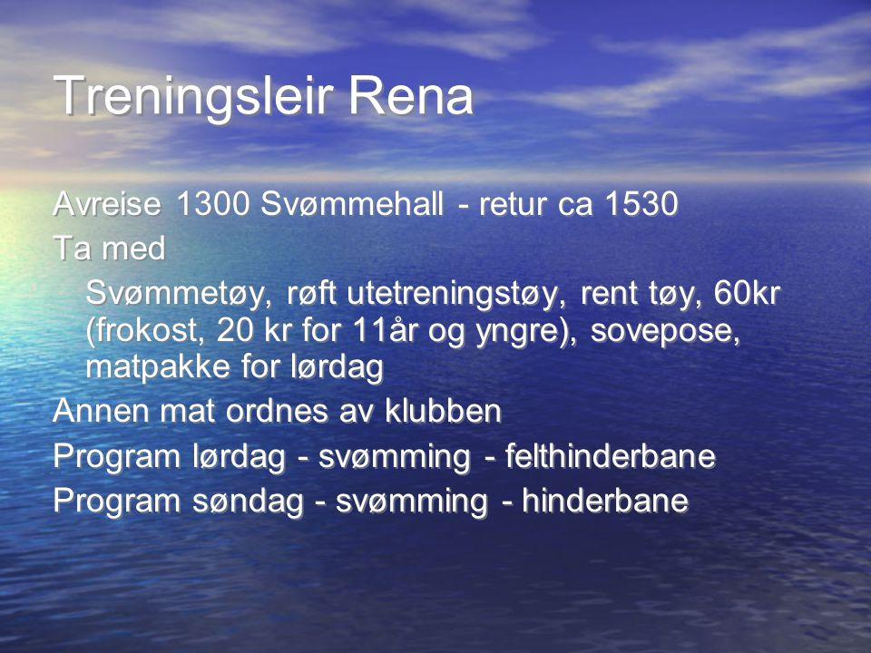 Treningsleir Rena Avreise 1300 Svømmehall - retur ca 1530 Ta med Svømmetøy, røft utetreningstøy, rent tøy, 60kr (frokost, 20 kr for 11år og yngre), so
