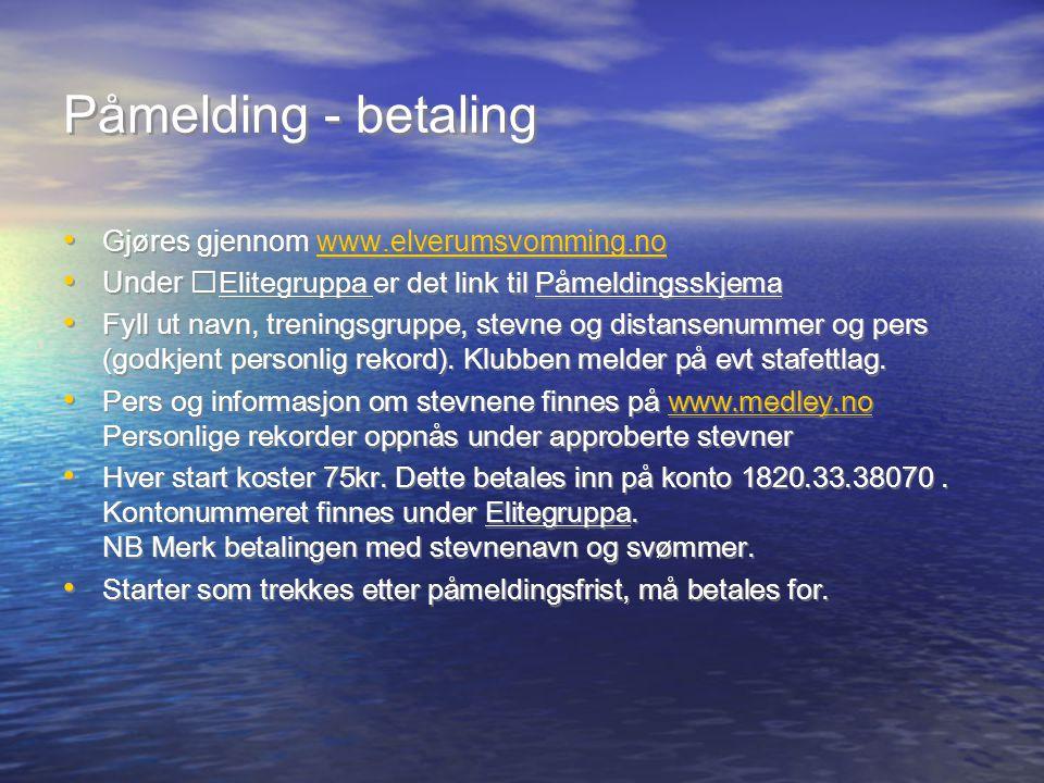 Påmelding - betaling Gjøres gjennom www.elverumsvomming.nowww.elverumsvomming.no Under Elitegruppa er det link til Påmeldingsskjema Fyll ut navn, treningsgruppe, stevne og distansenummer og pers (godkjent personlig rekord).