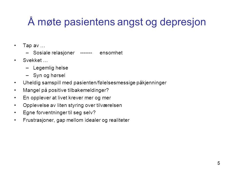 Å møte pasientens angst og depresjon Tap av … –Sosiale relasjoner ------- ensomhet Svekket … –Legemlig helse –Syn og hørsel Uheldig samspill med pasie