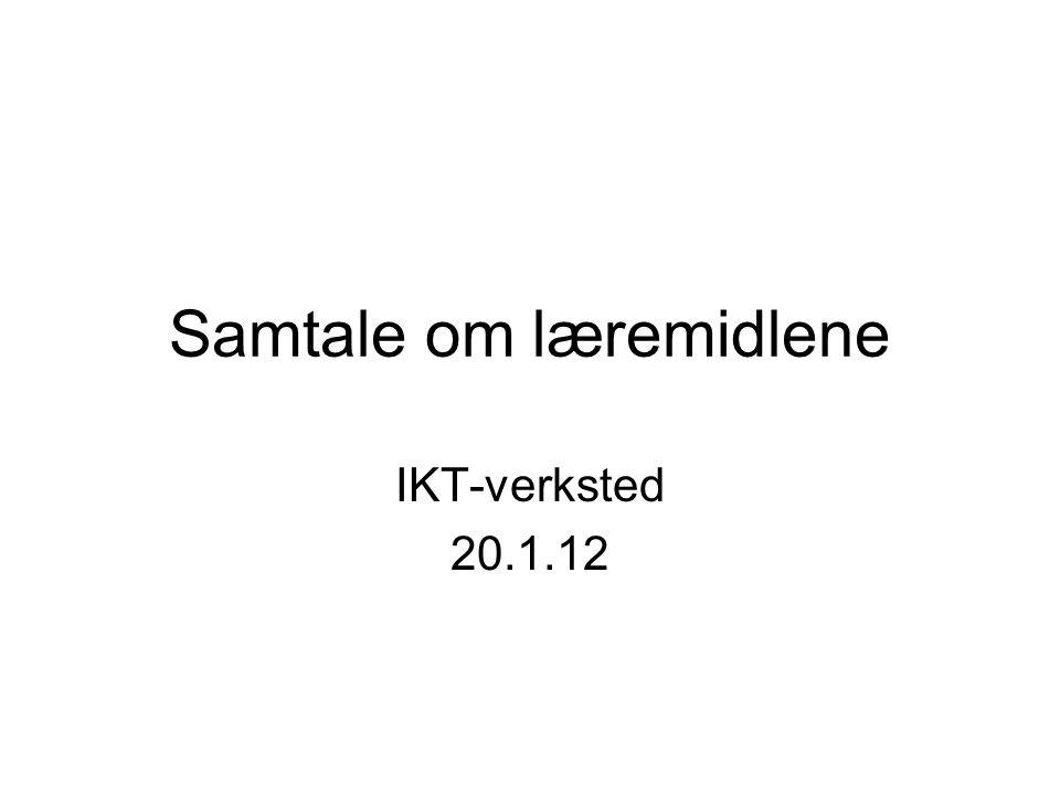 Samtale om læremidlene IKT-verksted 20.1.12