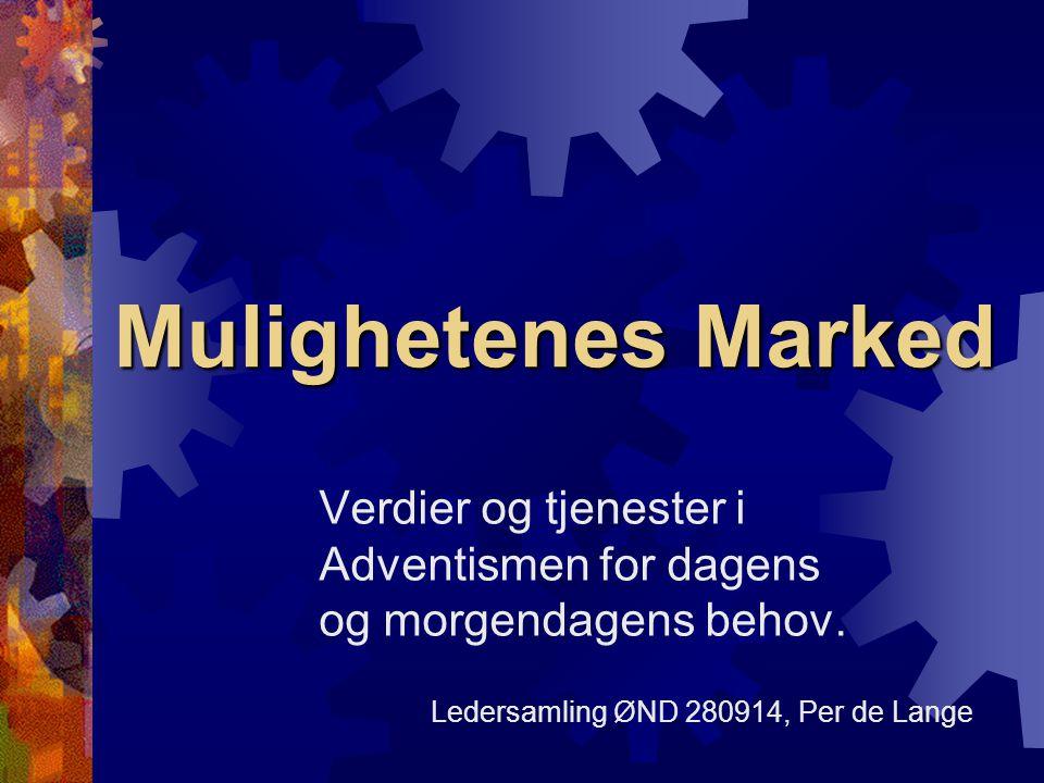 Mulighetenes Marked Verdier og tjenester i Adventismen for dagens og morgendagens behov. Ledersamling ØND 280914, Per de Lange