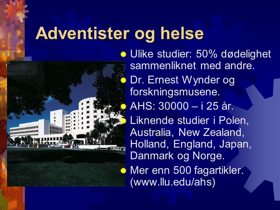 Adventister og helse  Ulike studier: 50% dødelighet sammenliknet med andre.  Dr. Ernest Wynder og forskningsmusene.  AHS: 30000 – i 25 år.  Liknen