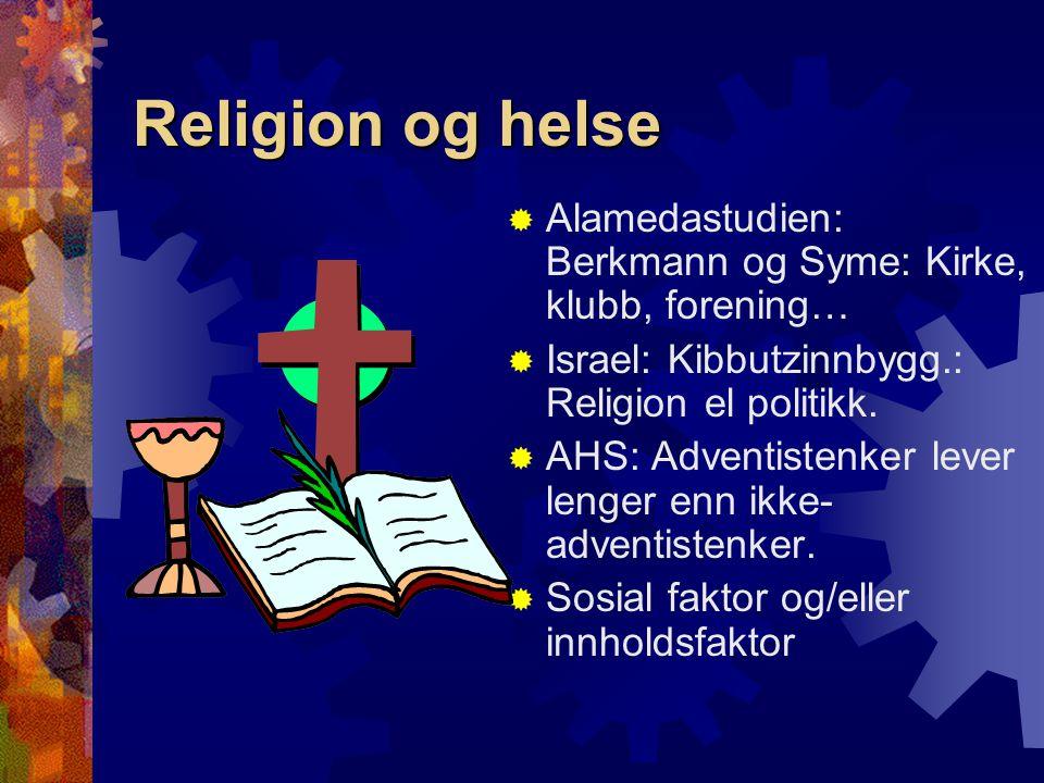 Religion og helse  Alamedastudien: Berkmann og Syme: Kirke, klubb, forening…  Israel: Kibbutzinnbygg.: Religion el politikk.  AHS: Adventistenker l