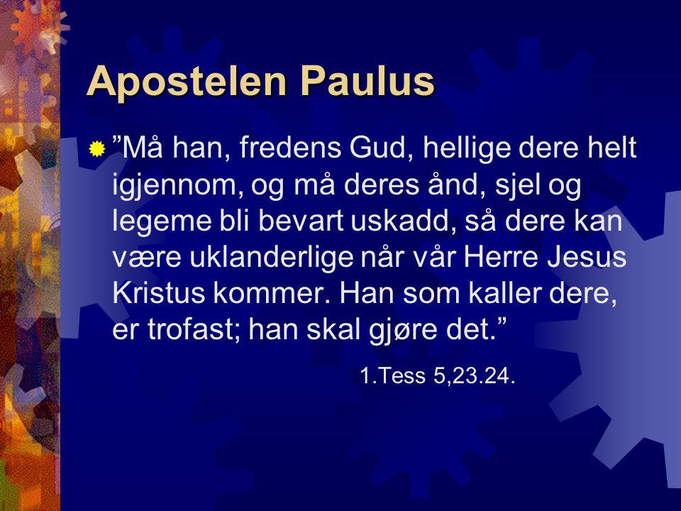 """Apostelen Paulus  """"Må han, fredens Gud, hellige dere helt igjennom, og må deres ånd, sjel og legeme bli bevart uskadd, så dere kan være uklanderlige"""