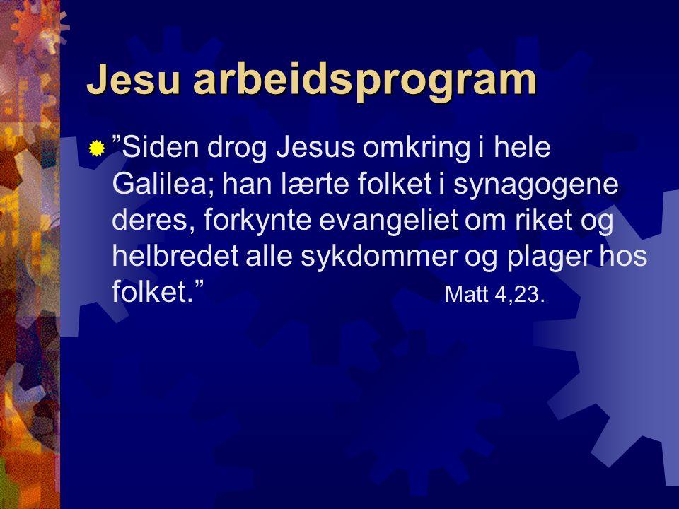 """Jesu arbeidsprogram  """"Siden drog Jesus omkring i hele Galilea; han lærte folket i synagogene deres, forkynte evangeliet om riket og helbredet alle sy"""