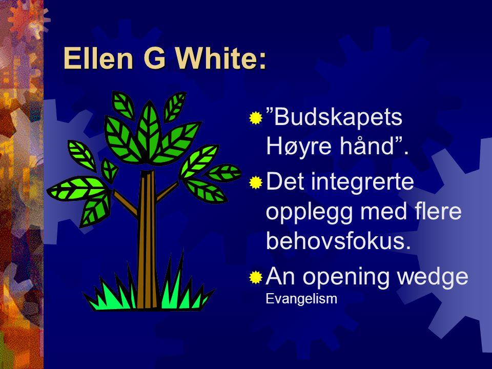 """Ellen G White:  """"Budskapets Høyre hånd"""".  Det integrerte opplegg med flere behovsfokus.  An opening wedge Evangelism"""