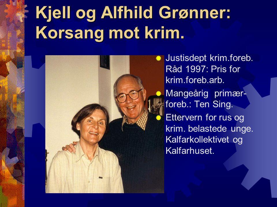 Kjell og Alfhild Grønner: Korsang mot krim.  Justisdept krim.foreb. Råd 1997: Pris for krim.foreb.arb.  Mangeårig primær- foreb.: Ten Sing.  Etterv
