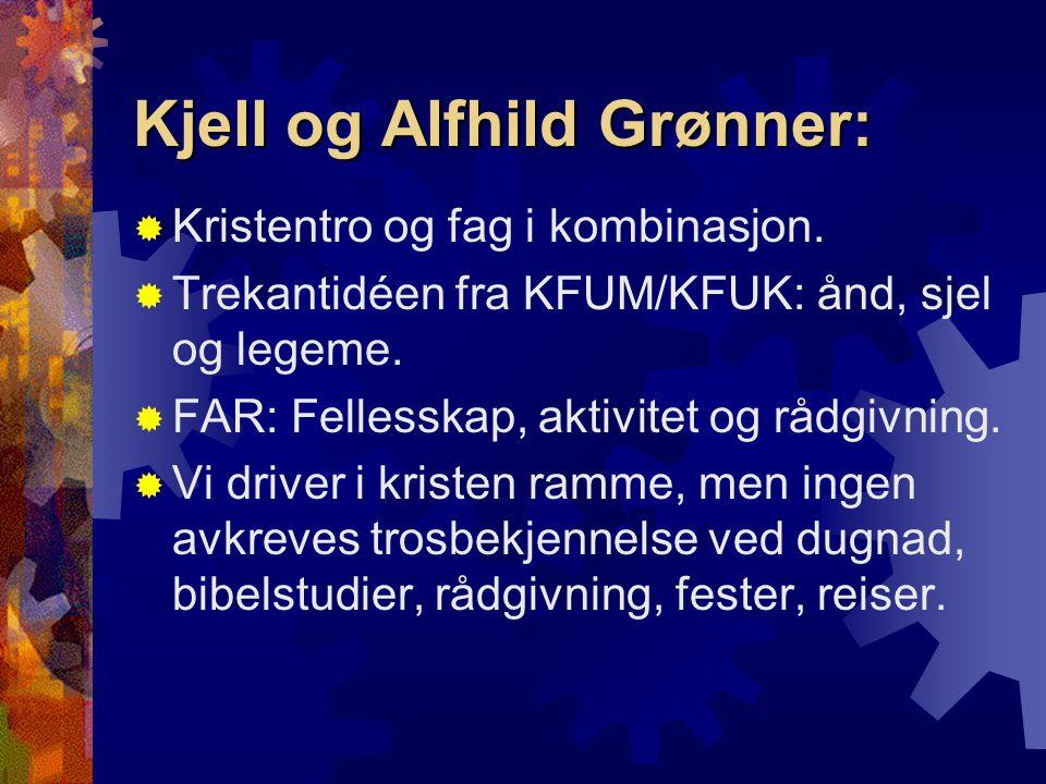 Kjell og Alfhild Grønner:  Kristentro og fag i kombinasjon.  Trekantidéen fra KFUM/KFUK: ånd, sjel og legeme.  FAR: Fellesskap, aktivitet og rådgiv