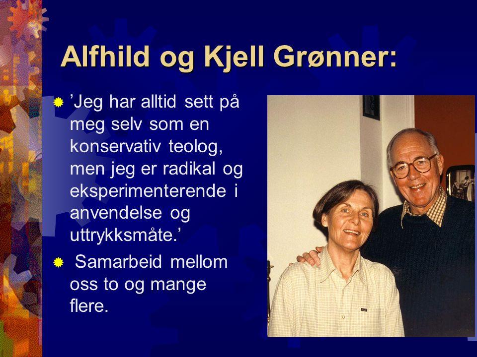 Alfhild og Kjell Grønner:  'Jeg har alltid sett på meg selv som en konservativ teolog, men jeg er radikal og eksperimenterende i anvendelse og uttryk