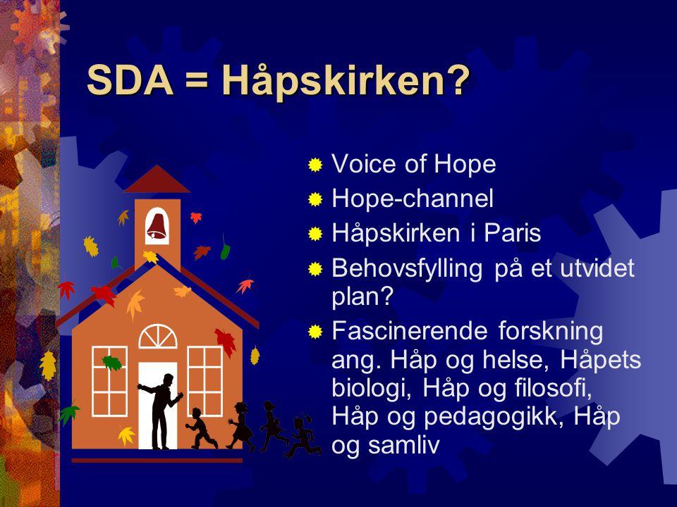 SDA = Håpskirken?  Voice of Hope  Hope-channel  Håpskirken i Paris  Behovsfylling på et utvidet plan?  Fascinerende forskning ang. Håp og helse,