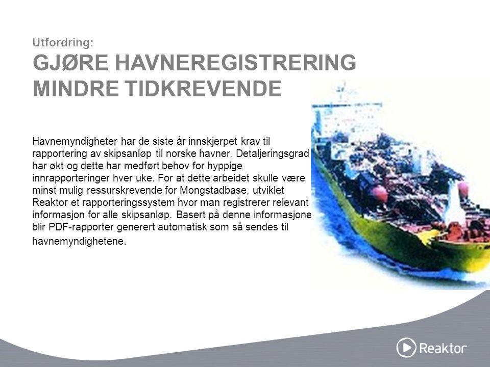 Havnemyndigheter har de siste år innskjerpet krav til rapportering av skipsanløp til norske havner. Detaljeringsgrad har økt og dette har medført beho