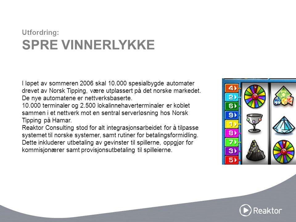 I løpet av sommeren 2006 skal 10.000 spesialbygde automater drevet av Norsk Tipping, være utplassert på det norske markedet. De nye automatene er nett
